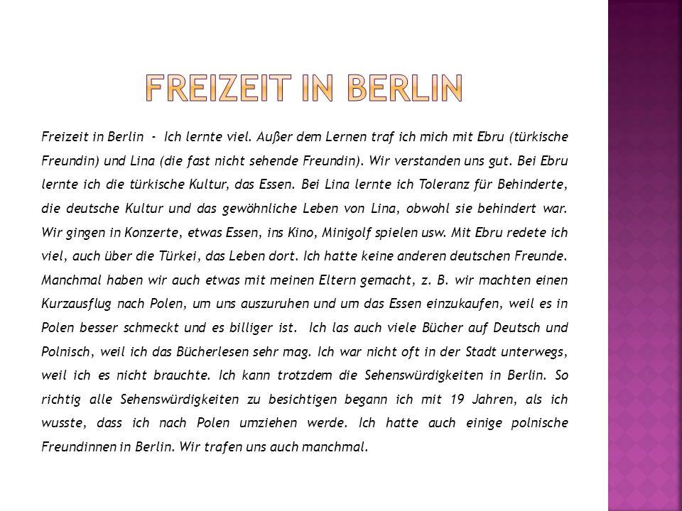 Freizeit in Berlin - Ich lernte viel. Außer dem Lernen traf ich mich mit Ebru (türkische Freundin) und Lina (die fast nicht sehende Freundin). Wir ver