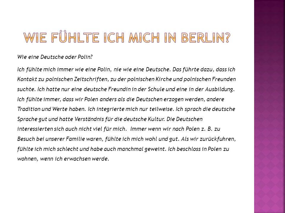 Wie eine Deutsche oder Polin? Ich fühlte mich immer wie eine Polin, nie wie eine Deutsche. Das führte dazu, dass ich Kontakt zu polnischen Zeitschrift