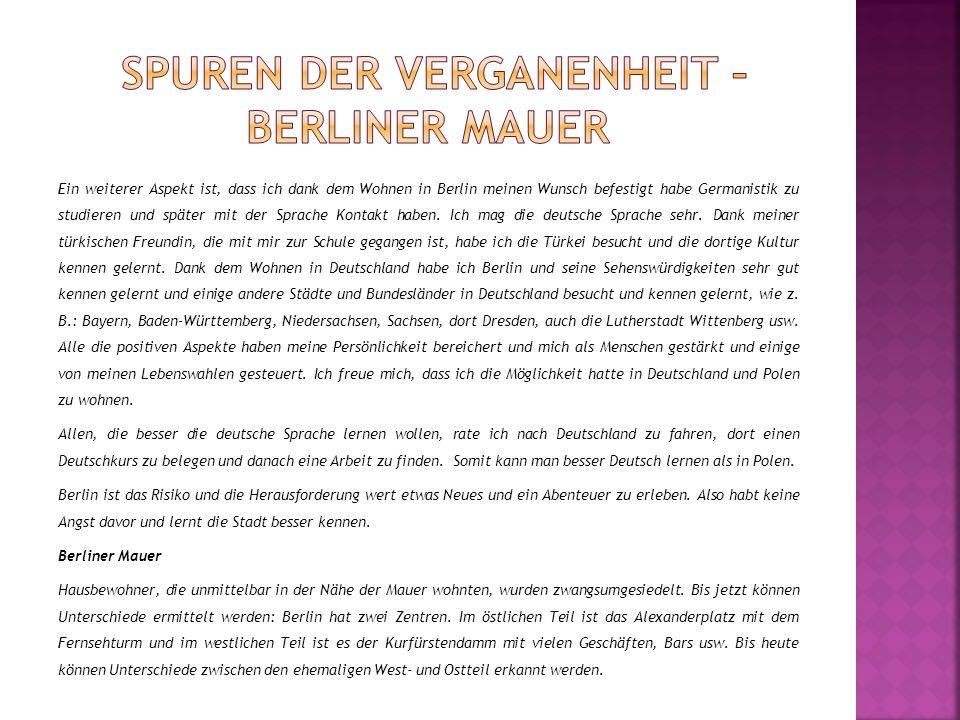 Ein weiterer Aspekt ist, dass ich dank dem Wohnen in Berlin meinen Wunsch befestigt habe Germanistik zu studieren und später mit der Sprache Kontakt h