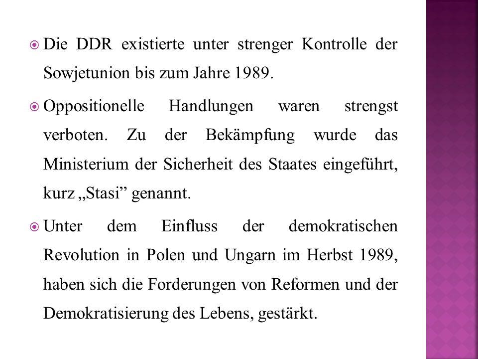  Die DDR existierte unter strenger Kontrolle der Sowjetunion bis zum Jahre 1989.  Oppositionelle Handlungen waren strengst verboten. Zu der Bekämpfu