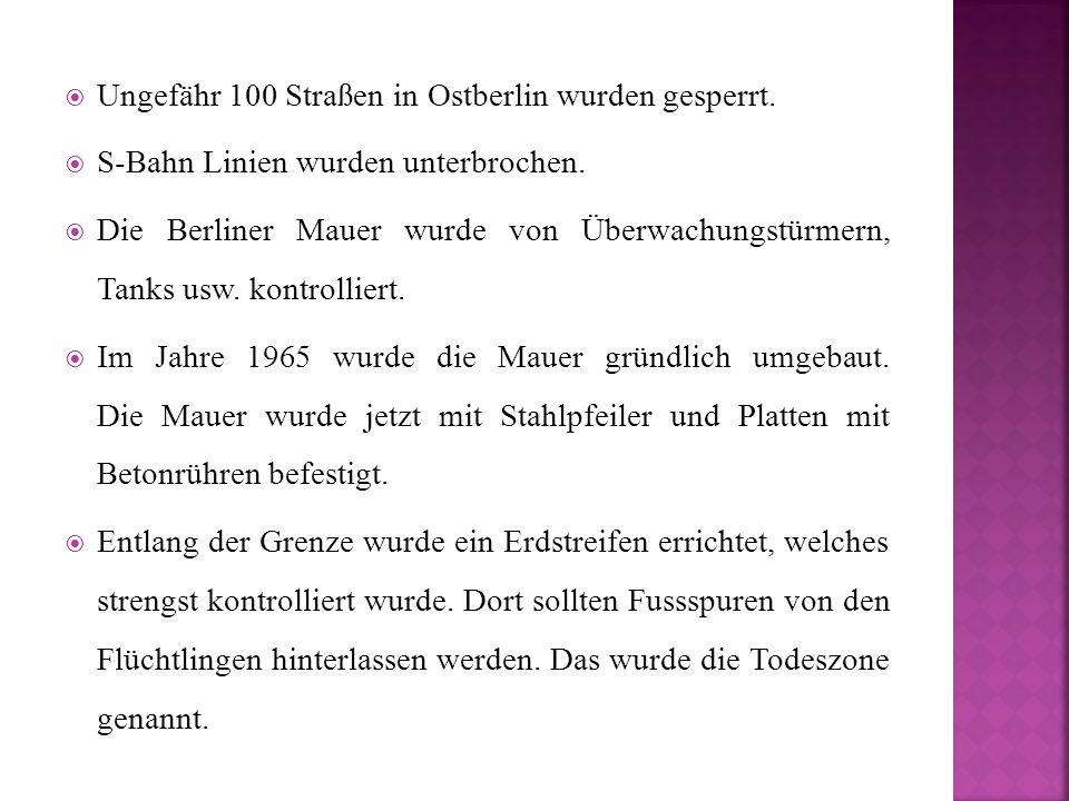  Ungefähr 100 Straßen in Ostberlin wurden gesperrt.  S-Bahn Linien wurden unterbrochen.  Die Berliner Mauer wurde von Überwachungstürmern, Tanks us