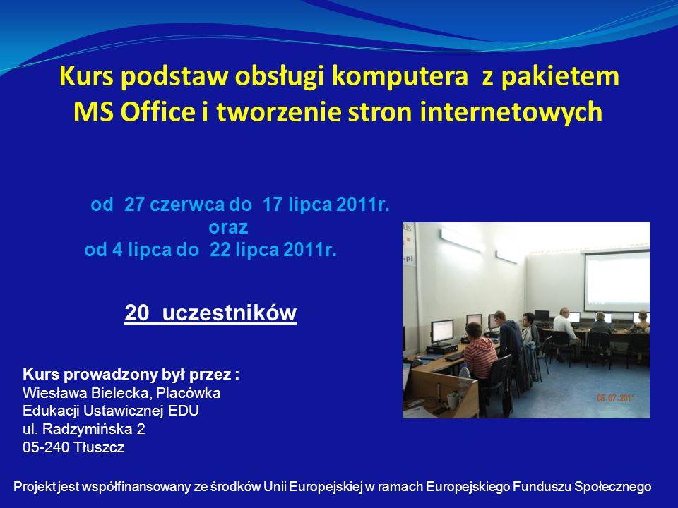 Kurs podstaw obsługi komputera z pakietem MS Office i tworzenie stron internetowych od 27 czerwca do 17 lipca 2011r.