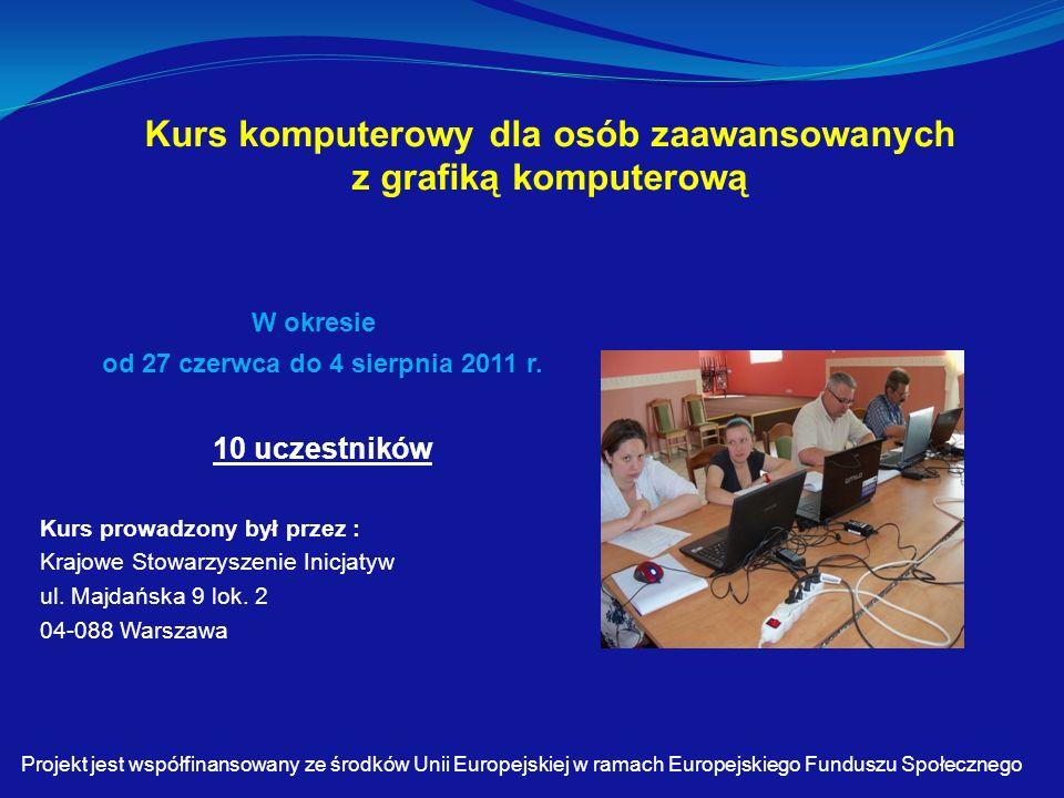 Kurs komputerowy dla osób zaawansowanych z grafiką komputerową W okresie od 27 czerwca do 4 sierpnia 2011 r.