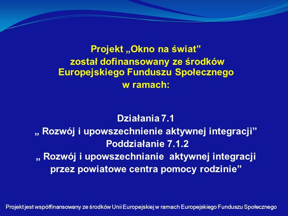 """Projekt """"Okno na świat został dofinansowany ze środków Europejskiego Funduszu Społecznego w ramach: Działania 7.1 """" Rozwój i upowszechnienie aktywnej integracji Poddziałanie 7.1.2 """" Rozwój i upowszechnianie aktywnej integracji przez powiatowe centra pomocy rodzinie Projekt jest współfinansowany ze środków Unii Europejskiej w ramach Europejskiego Funduszu Społecznego"""
