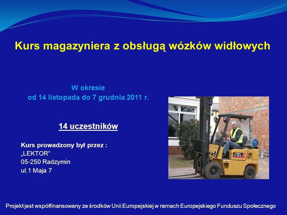 Kurs magazyniera z obsługą wózków widłowych W okresie od 14 listopada do 7 grudnia 2011 r.