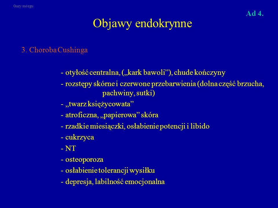 """Objawy endokrynne 3. Choroba Cushinga - otyłość centralna, (""""kark bawoli""""), chude kończyny - rozstępy skórne i czerwone przebarwienia (dolna część brz"""