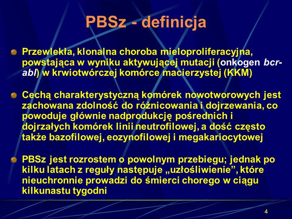 4 PBSz - definicja Przewlekła, klonalna choroba mieloproliferacyjna, powstająca w wyniku aktywującej mutacji (onkogen bcr- abl) w krwiotwórczej komórc