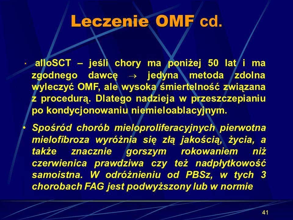 41 · alloSCT – jeśli chory ma poniżej 50 lat i ma zgodnego dawcę  jedyna metoda zdolna wyleczyć OMF, ale wysoka śmiertelność związana z procedurą. Dl