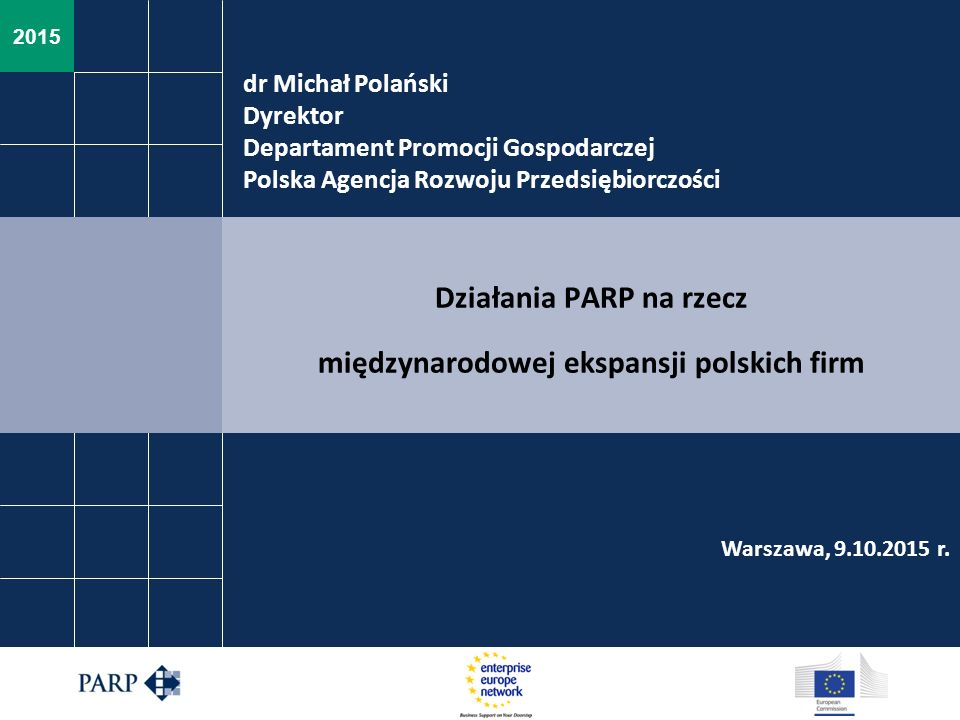2015 dr Michał Polański Dyrektor Departament Promocji Gospodarczej Polska Agencja Rozwoju Przedsiębiorczości Działania PARP na rzecz międzynarodowej e