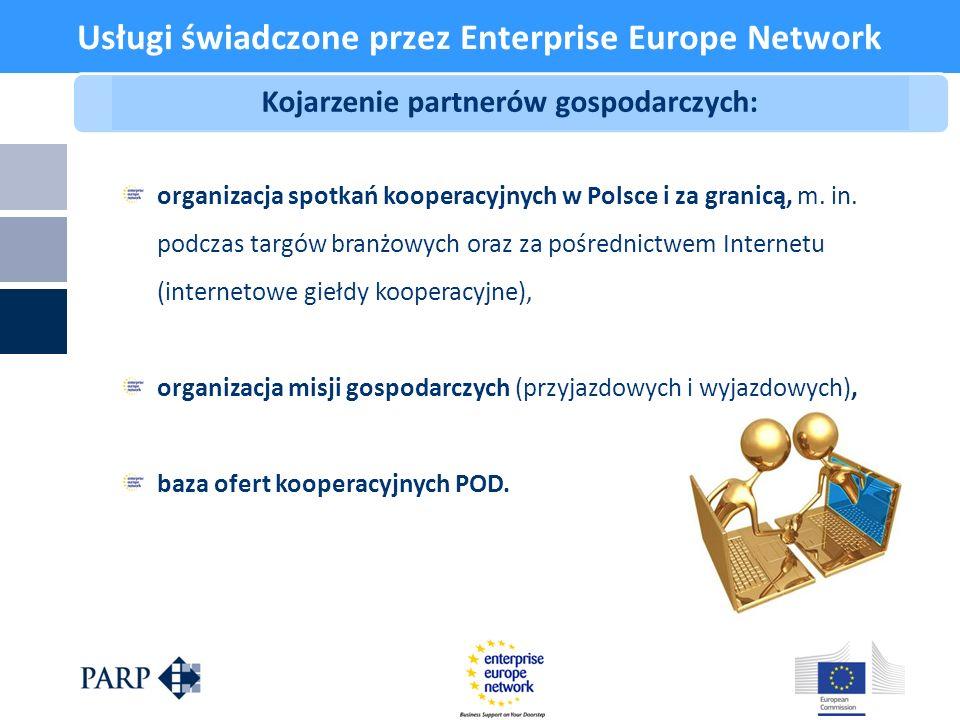 Usługi świadczone przez Enterprise Europe Network Kojarzenie partnerów gospodarczych: organizacja spotkań kooperacyjnych w Polsce i za granicą, m. in.