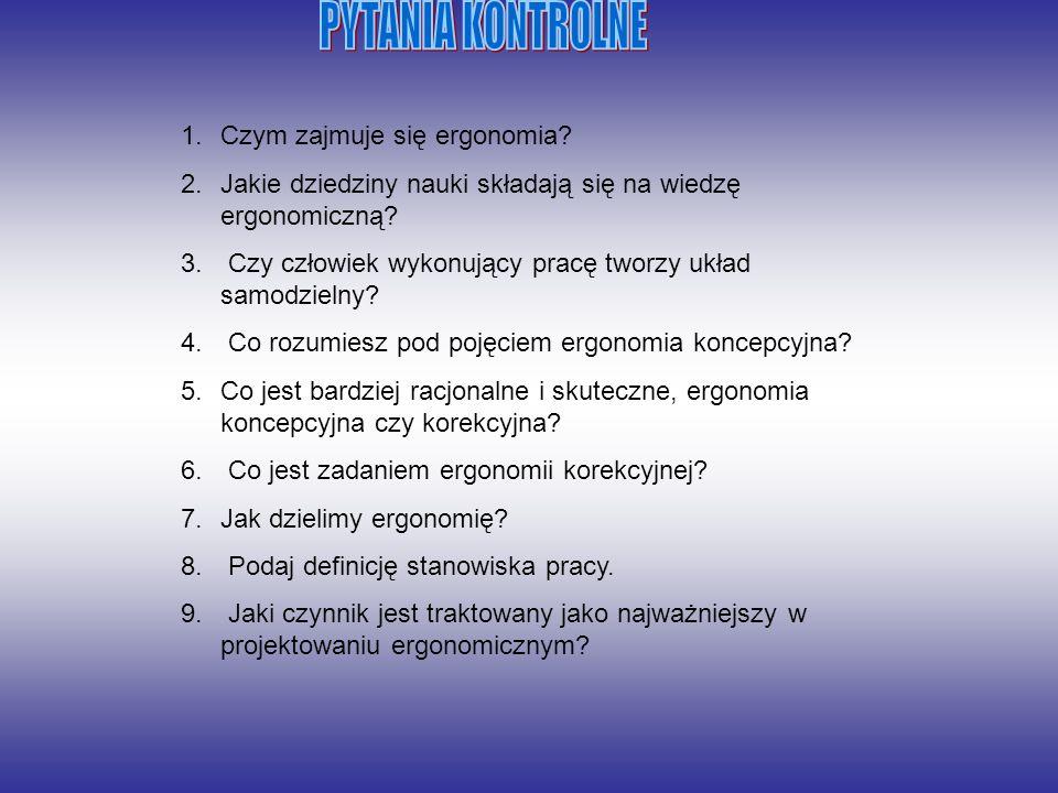 1.Czym zajmuje się ergonomia? 2.Jakie dziedziny nauki składają się na wiedzę ergonomiczną? 3. Czy człowiek wykonujący pracę tworzy układ samodzielny?