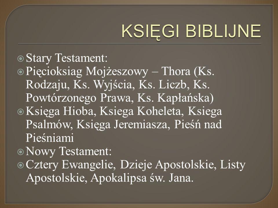  Stary Testament:  Pięcioksiag Mojżeszowy – Thora (Ks. Rodzaju, Ks. Wyjścia, Ks. Liczb, Ks. Powtórzonego Prawa, Ks. Kapłańska)  Księga Hioba, Ksieg