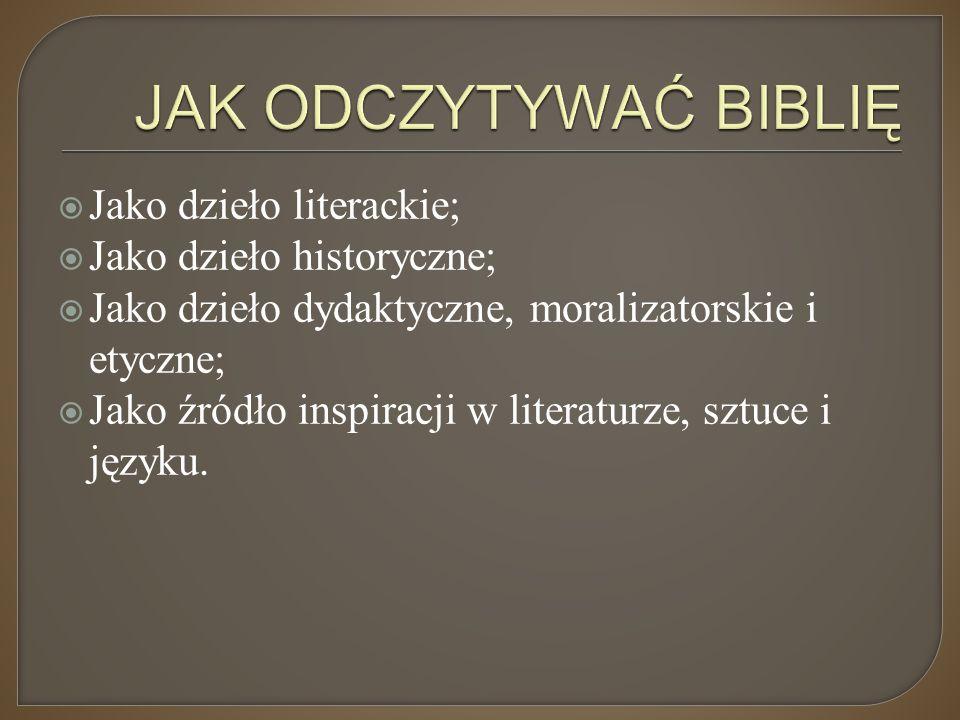  Jako dzieło literackie;  Jako dzieło historyczne;  Jako dzieło dydaktyczne, moralizatorskie i etyczne;  Jako źródło inspiracji w literaturze, szt