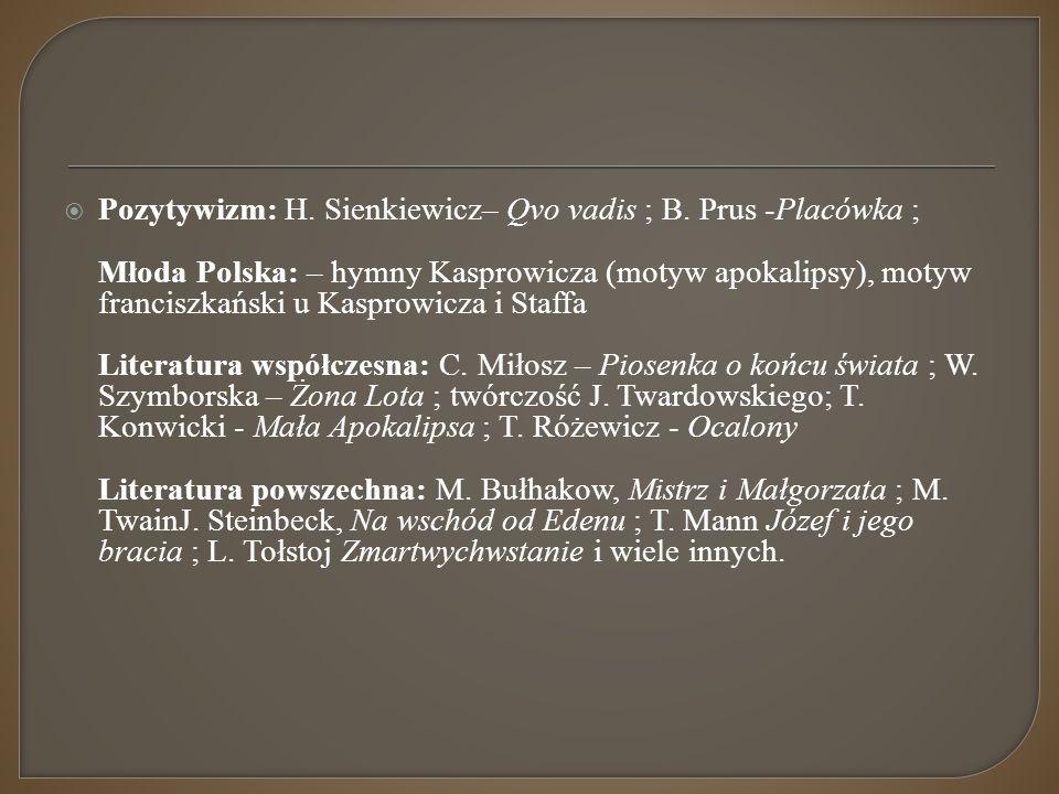  Pozytywizm: H. Sienkiewicz– Qvo vadis ; B. Prus -Placówka ; Młoda Polska: – hymny Kasprowicza (motyw apokalipsy), motyw franciszkański u Kasprowicza