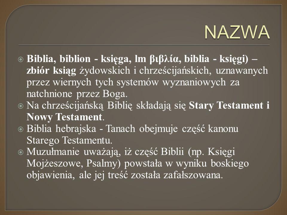  Biblia, biblion - księga, lm βιβλία, biblia - księgi) – zbiór ksiąg żydowskich i chrześcijańskich, uznawanych przez wiernych tych systemów wyznaniow