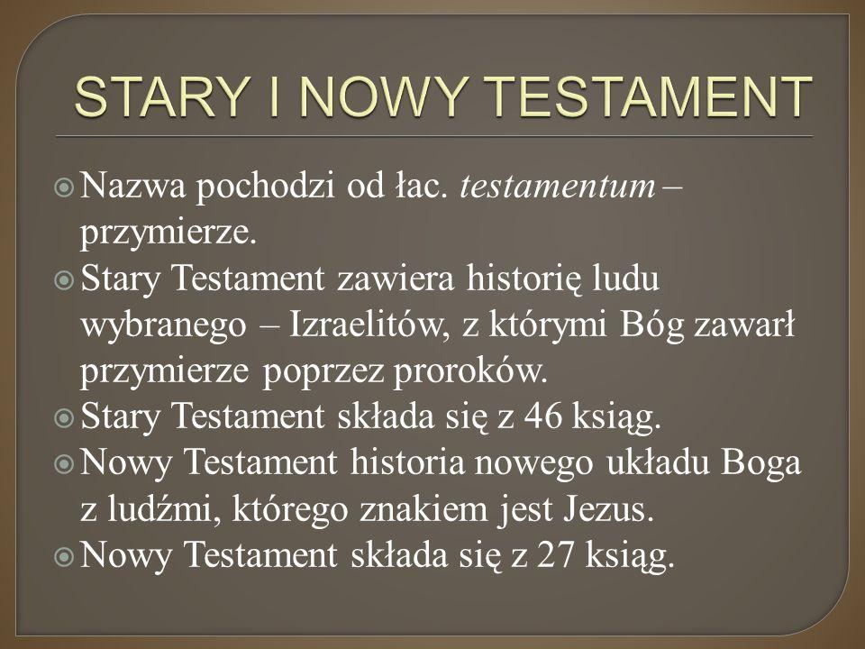 Nazwa pochodzi od łac. testamentum – przymierze.  Stary Testament zawiera historię ludu wybranego – Izraelitów, z którymi Bóg zawarł przymierze pop