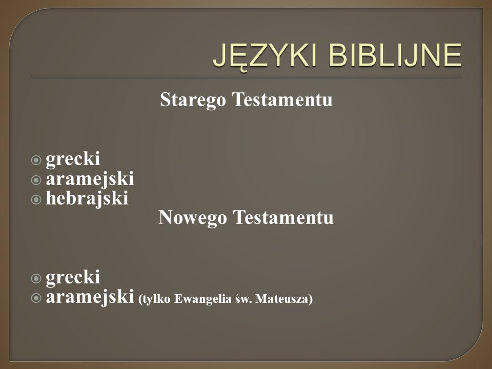 Starego Testamentu  grecki  aramejski  hebrajski Nowego Testamentu  grecki  aramejski (tylko Ewangelia św. Mateusza)