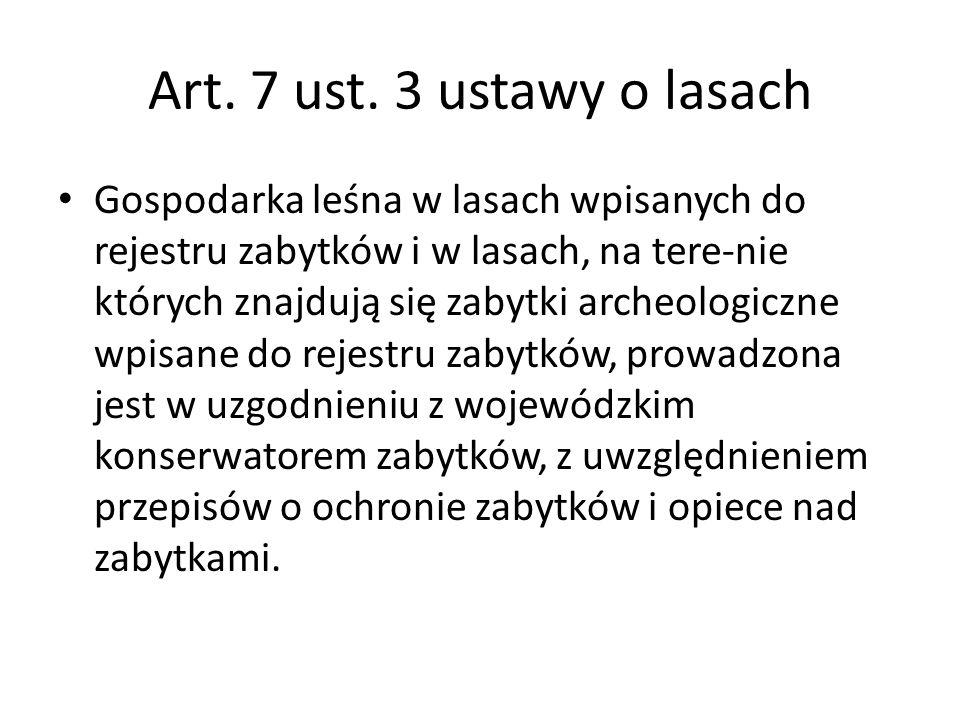 Art. 7 ust. 3 ustawy o lasach Gospodarka leśna w lasach wpisanych do rejestru zabytków i w lasach, na tere-nie których znajdują się zabytki archeologi