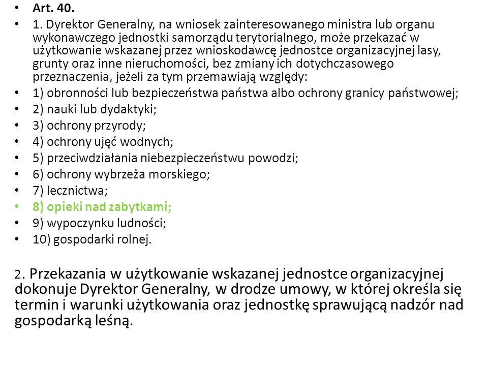 Art. 40. 1. Dyrektor Generalny, na wniosek zainteresowanego ministra lub organu wykonawczego jednostki samorządu terytorialnego, może przekazać w użyt
