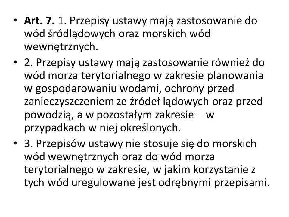 Art. 7. 1. Przepisy ustawy mają zastosowanie do wód śródlądowych oraz morskich wód wewnętrznych. 2. Przepisy ustawy mają zastosowanie również do wód m
