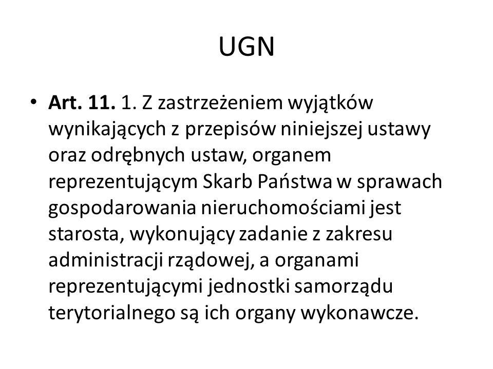 UGN Art. 11. 1. Z zastrzeżeniem wyjątków wynikających z przepisów niniejszej ustawy oraz odrębnych ustaw, organem reprezentującym Skarb Państwa w spra
