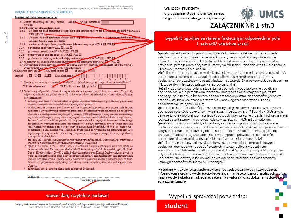 ZAŁĄCZNIK NR 1 str.3 Wypełnia, sprawdza i potwierdza: WNIOSEK STUDENTA o przyznanie stypendium socjalnego, stypendium socjalnego zwiększonego wypełnić
