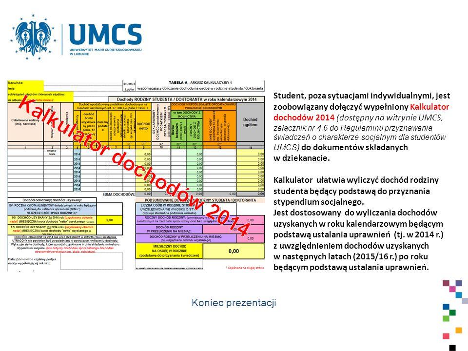 Student, poza sytuacjami indywidualnymi, jest zoobowiązany dołączyć wypełniony Kalkulator dochodów 2014 (dostępny na witrynie UMCS, załącznik nr 4.6 d