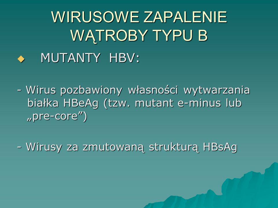"""WIRUSOWE ZAPALENIE WĄTROBY TYPU B  MUTANTY HBV: - Wirus pozbawiony własności wytwarzania białka HBeAg (tzw. mutant e-minus lub """"pre-core"""") - Wirusy z"""