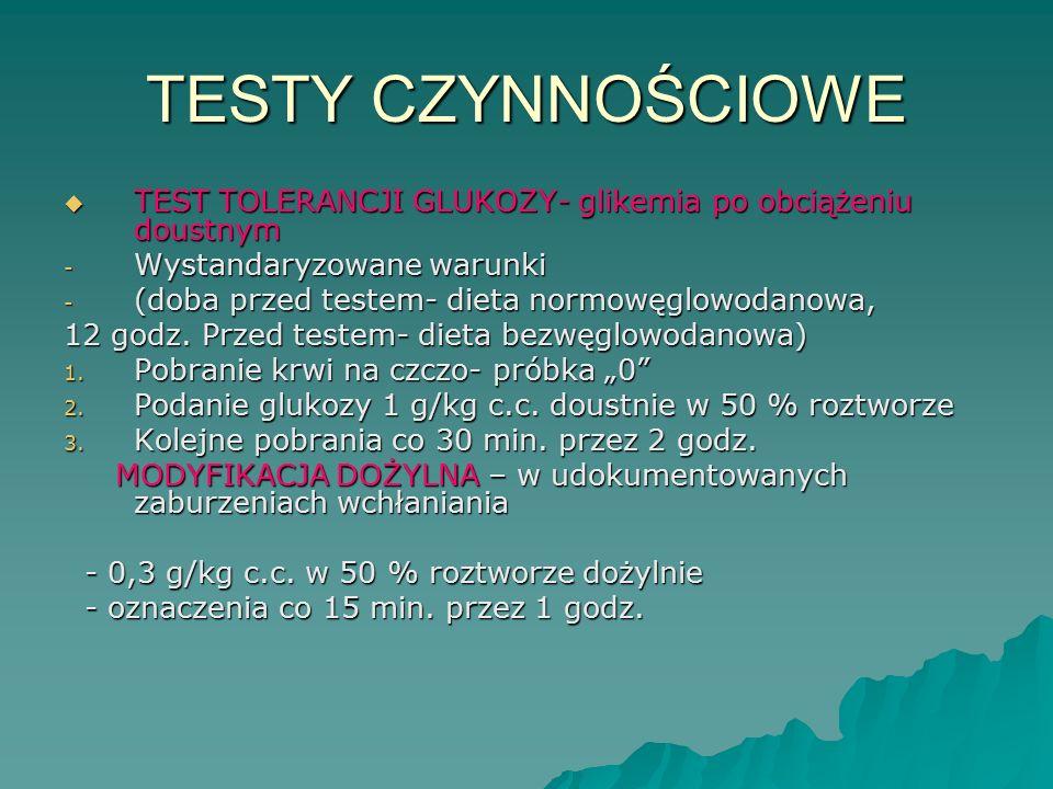 TESTY CZYNNOŚCIOWE  TEST TOLERANCJI GLUKOZY- glikemia po obciążeniu doustnym - Wystandaryzowane warunki - (doba przed testem- dieta normowęglowodanow