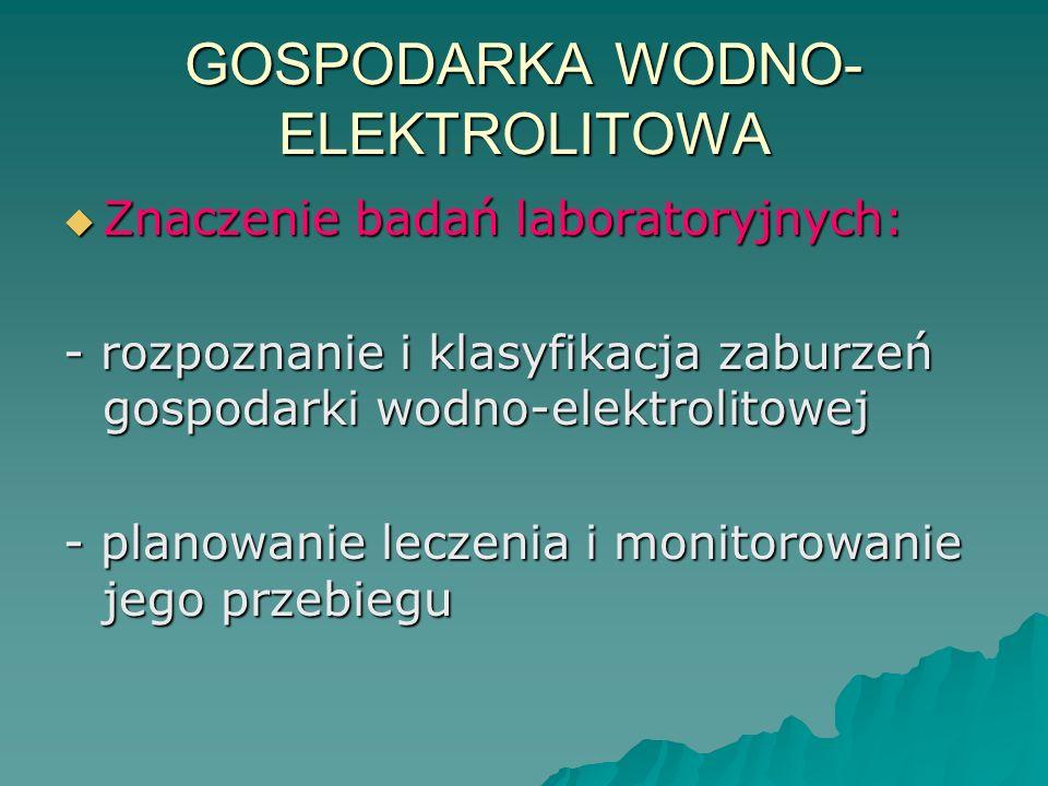 GOSPODARKA WODNO- ELEKTROLITOWA  Znaczenie badań laboratoryjnych: - rozpoznanie i klasyfikacja zaburzeń gospodarki wodno-elektrolitowej - planowanie