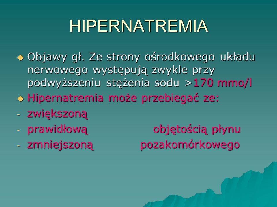 HIPERNATREMIA  Objawy gł. Ze strony ośrodkowego układu nerwowego występują zwykle przy podwyższeniu stężenia sodu >170 mmo/l  Hipernatremia może prz