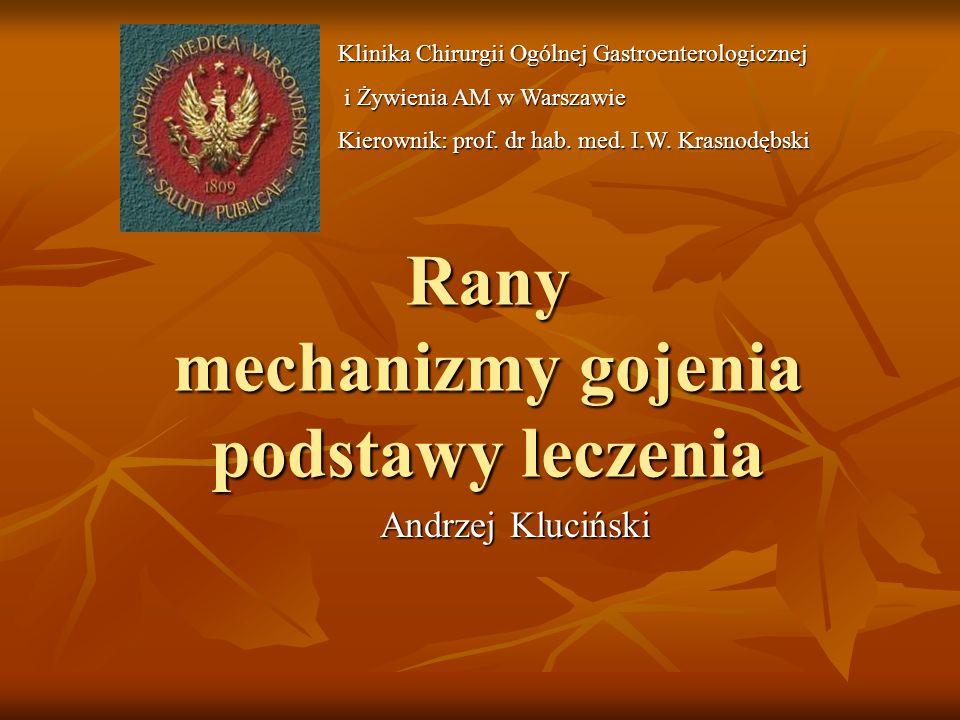 Rany mechanizmy gojenia podstawy leczenia Andrzej Kluciński Andrzej Kluciński Klinika Chirurgii Ogólnej Gastroenterologicznej i Żywienia AM w Warszawi