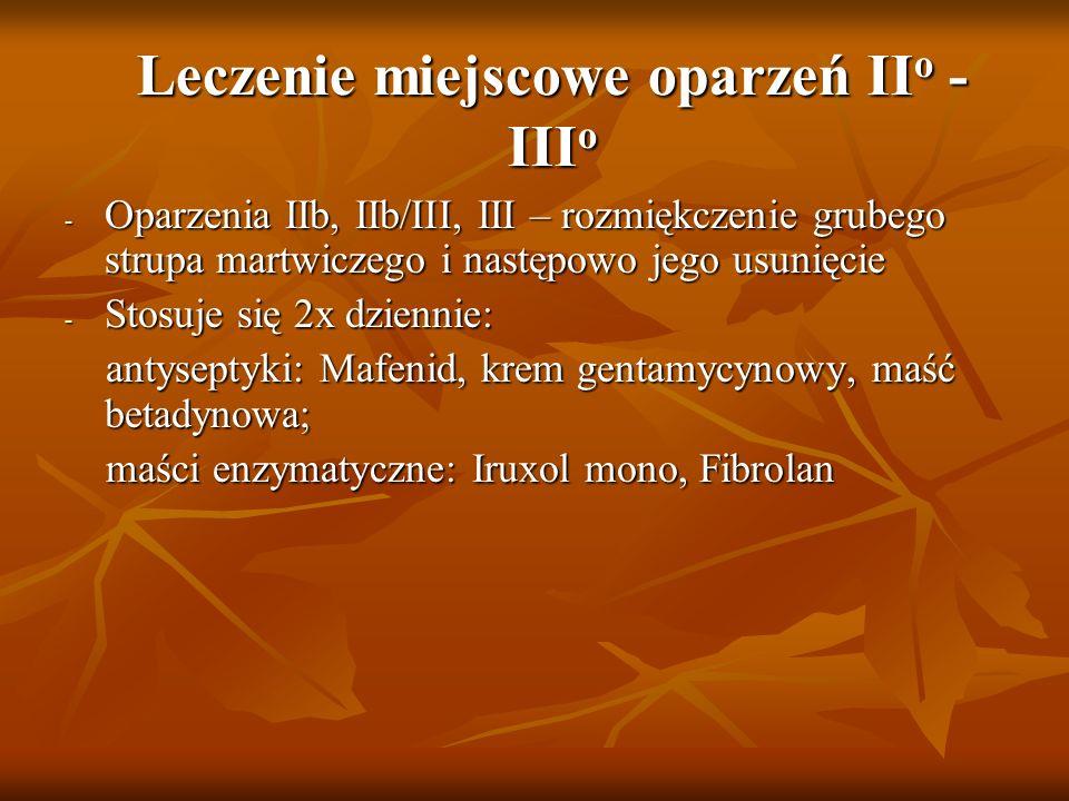 Leczenie miejscowe oparzeń II o - III o - Oparzenia IIb, IIb/III, III – rozmiękczenie grubego strupa martwiczego i następowo jego usunięcie - Stosuje