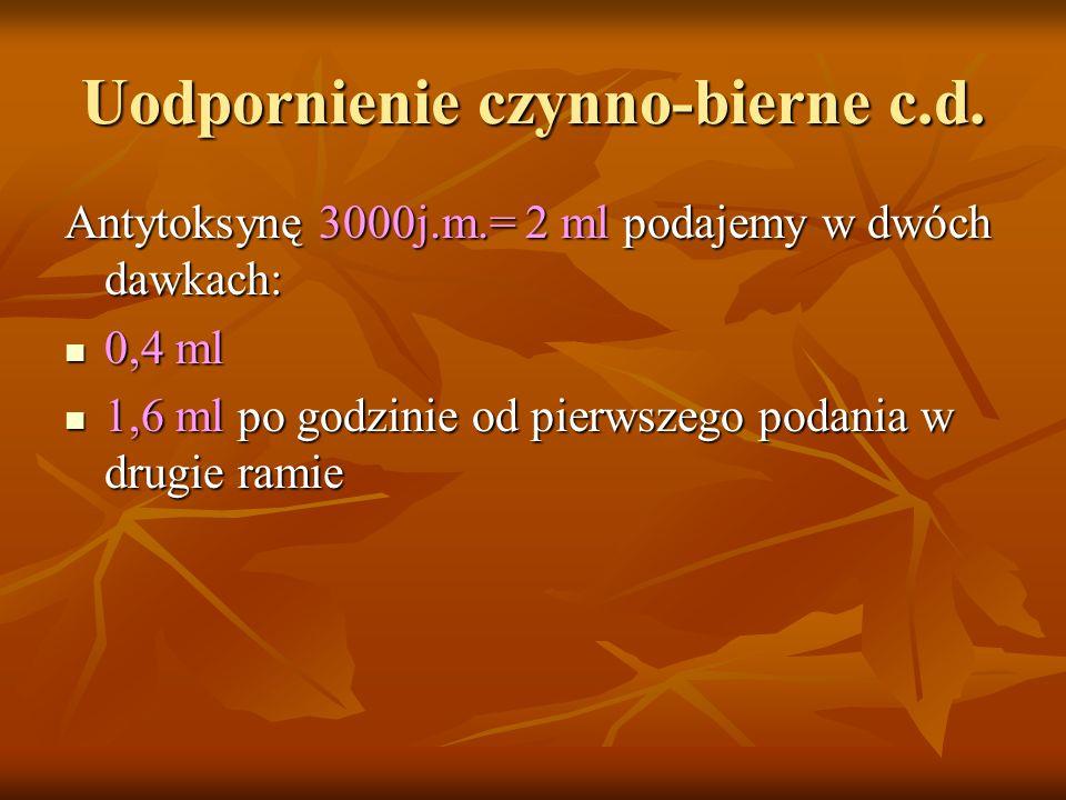 Uodpornienie czynno-bierne c.d. Antytoksynę 3000j.m.= 2 ml podajemy w dwóch dawkach: 0,4 ml 0,4 ml 1,6 ml po godzinie od pierwszego podania w drugie r