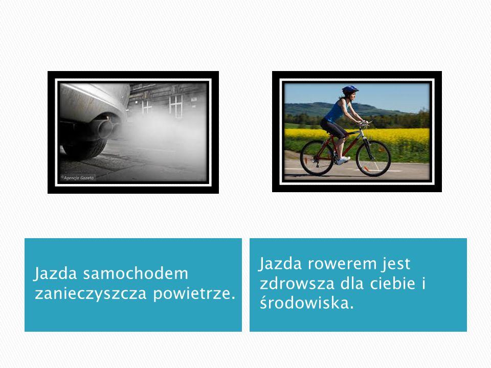 Jazda samochodem zanieczyszcza powietrze. Jazda rowerem jest zdrowsza dla ciebie i środowiska.