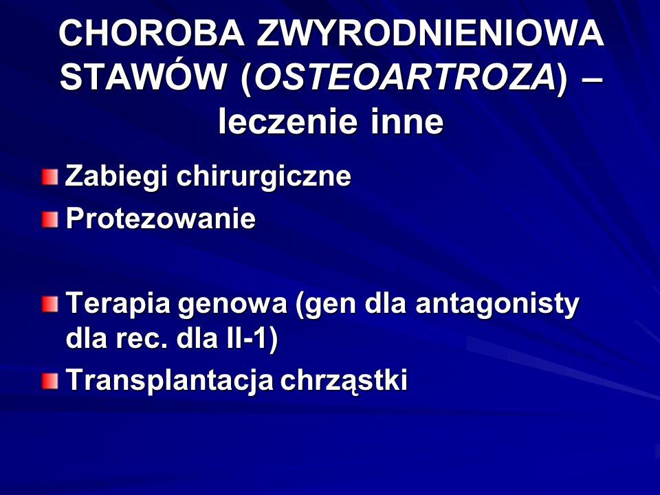 CHOROBA ZWYRODNIENIOWA STAWÓW (OSTEOARTROZA) – leczenie inne Zabiegi chirurgiczne Protezowanie Terapia genowa (gen dla antagonisty dla rec.