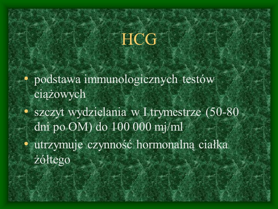 HCG podstawa immunologicznych testów ciążowych szczyt wydzielania w I trymestrze (50-80 dni po OM) do 100 000 mj/ml utrzymuje czynność hormonalną ciałka żółtego