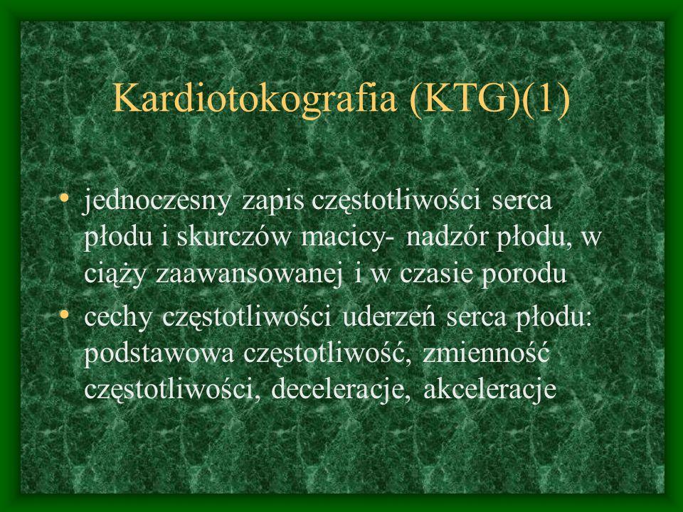 Kardiotokografia (KTG)(1) jednoczesny zapis częstotliwości serca płodu i skurczów macicy- nadzór płodu, w ciąży zaawansowanej i w czasie porodu cechy częstotliwości uderzeń serca płodu: podstawowa częstotliwość, zmienność częstotliwości, deceleracje, akceleracje