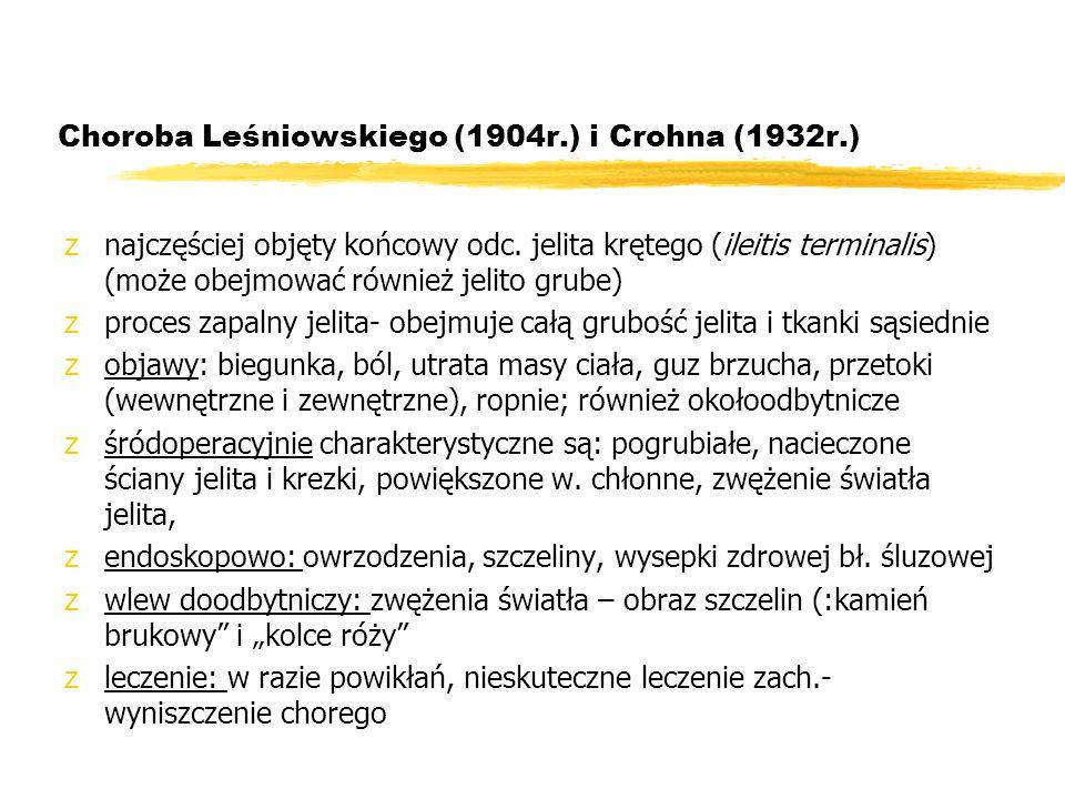 Choroba Leśniowskiego (1904r.) i Crohna (1932r.) znajczęściej objęty końcowy odc. jelita krętego (ileitis terminalis) (może obejmować również jelito g