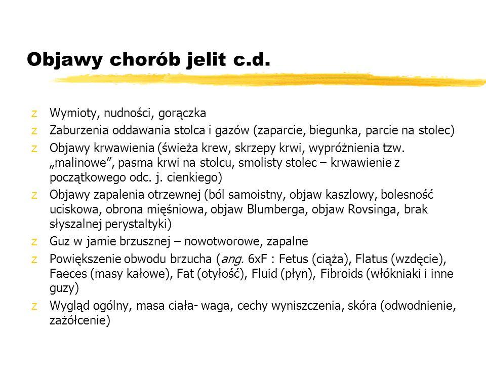 Objawy chorób jelit c.d. zWymioty, nudności, gorączka zZaburzenia oddawania stolca i gazów (zaparcie, biegunka, parcie na stolec) zObjawy krwawienia (