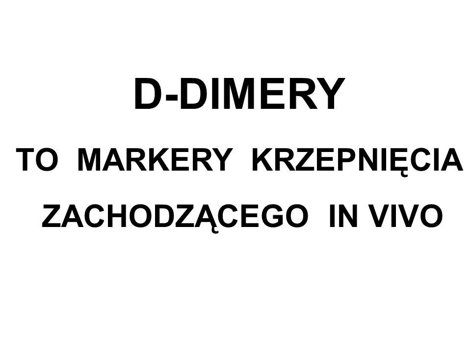 D-DIMERY TO MARKERY KRZEPNIĘCIA ZACHODZĄCEGO IN VIVO