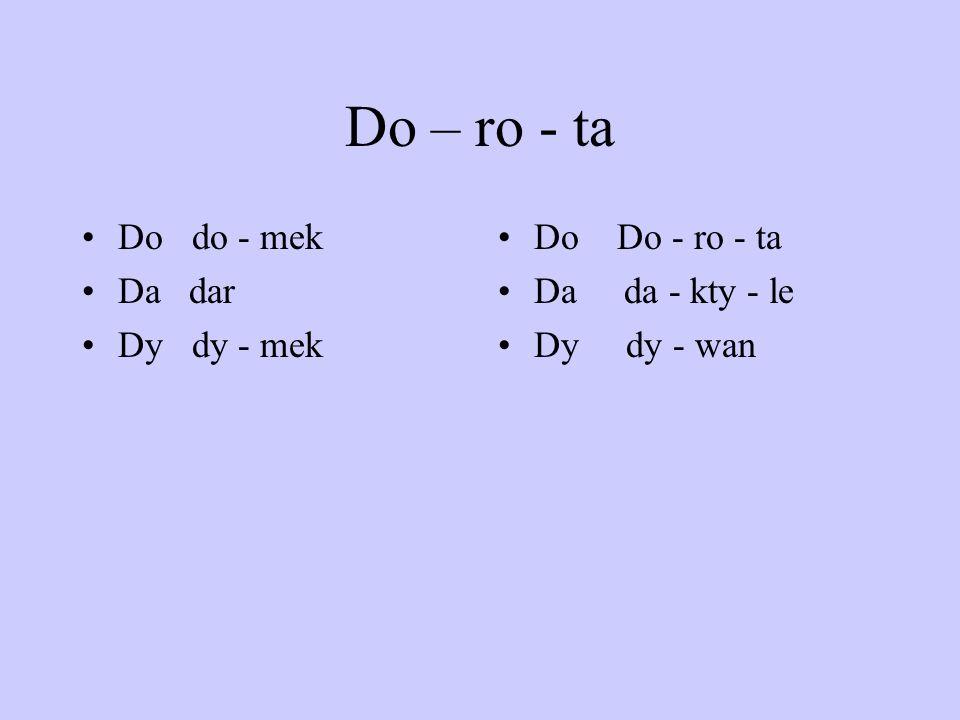 Do – ro - ta Do do - mek Da dar Dy dy - mek Do Do - ro - ta Da da - kty - le Dy dy - wan