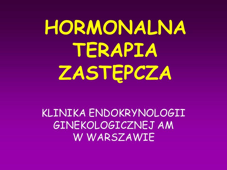 HORMONALNA TERAPIA ZASTĘPCZA KLINIKA ENDOKRYNOLOGII GINEKOLOGICZNEJ AM W WARSZAWIE