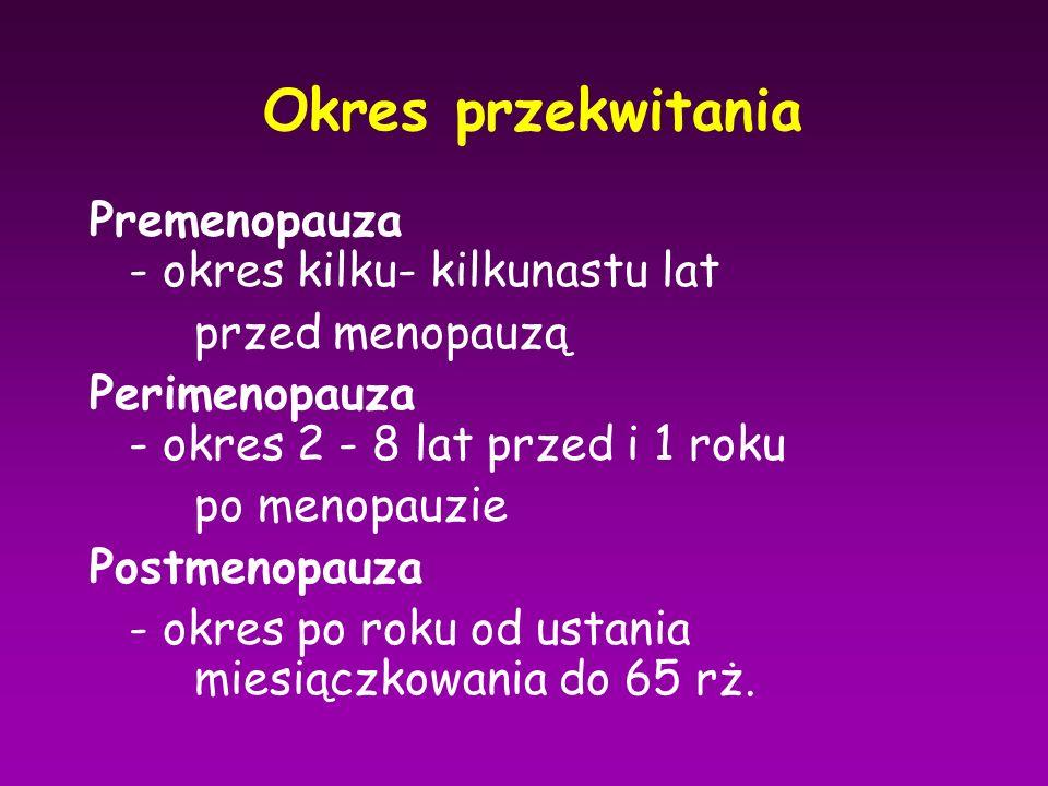 Okres przekwitania Premenopauza - okres kilku- kilkunastu lat przed menopauzą Perimenopauza - okres 2 - 8 lat przed i 1 roku po menopauzie Postmenopau