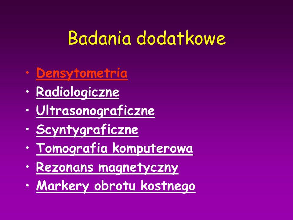 Densytometria Radiologiczne Ultrasonograficzne Scyntygraficzne Tomografia komputerowa Rezonans magnetyczny Markery obrotu kostnego