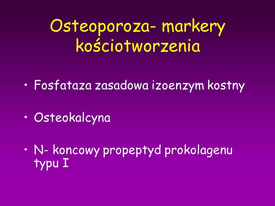 Osteoporoza- markery kościotworzenia Fosfataza zasadowa izoenzym kostny Osteokalcyna N- koncowy propeptyd prokolagenu typu I