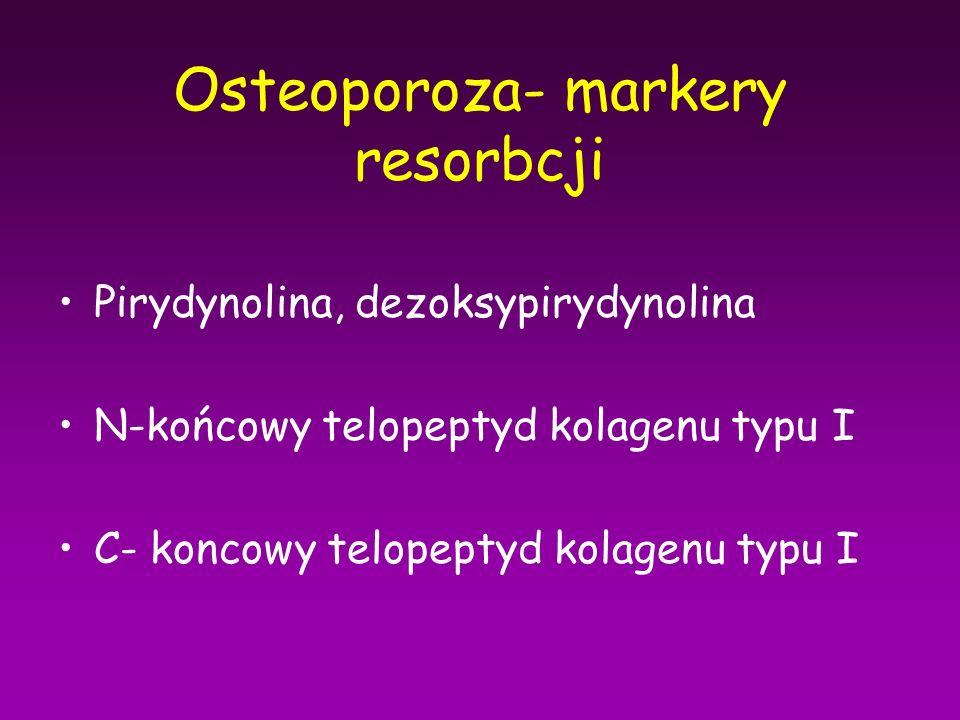 Osteoporoza- markery resorbcji Pirydynolina, dezoksypirydynolina N-końcowy telopeptyd kolagenu typu I C- koncowy telopeptyd kolagenu typu I