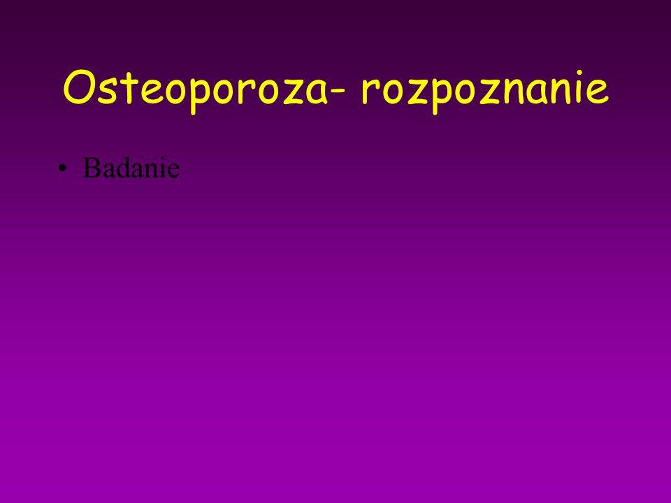 Osteoporoza- rozpoznanie Badanie