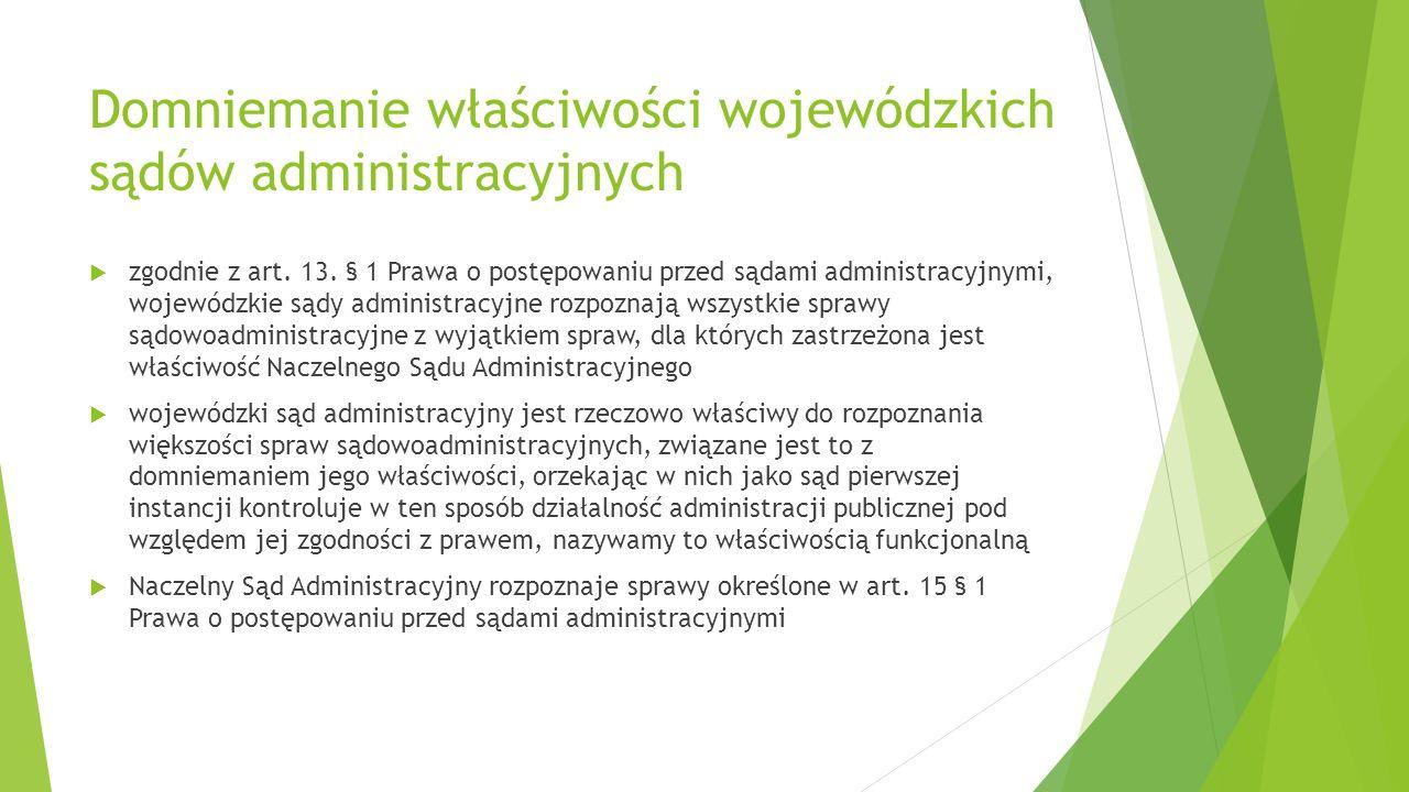 Domniemanie właściwości wojewódzkich sądów administracyjnych  zgodnie z art. 13. § 1 Prawa o postępowaniu przed sądami administracyjnymi, wojewódzkie