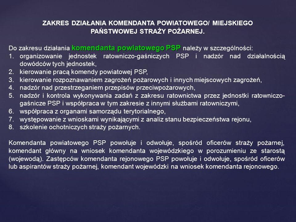 ZAKRES DZIAŁANIA KOMENDANTA POWIATOWEGO/ MIEJSKIEGO PAŃSTWOWEJ STRAŻY POŻARNEJ. komendanta powiatowego PSP Do zakresu działania komendanta powiatowego